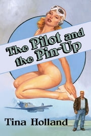 The Pilot and the Pinup ebook by Tina Holland