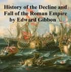 The History of the Decline and Fall of the Roman Empire, all six volumes in a single file ebook by Edward Gibbon
