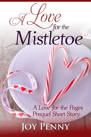 A Love for the Mistletoe - A Love for the Pages Prequel Short Story ebook by Joy Penny