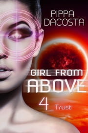 Girl From Above 4 - Trust ebook by Pippa DaCosta