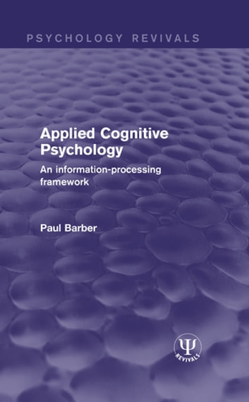 Applied Cognitive Psychology - An Information-Processing Framework ebook by Paul Barber