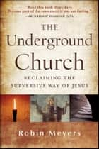 The Underground Church ebook by Robin Meyers