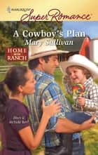 A Cowboy's Plan - A Single Dad Romance ebook by Mary Sullivan