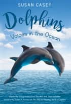 Dolphins: Voices in the Ocean ebook by Susan Casey