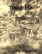 Trust Me ebook by Laura Payeur