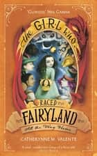The Girl Who Raced Fairyland All the Way Home ebook by Catherynne M. Valente
