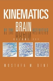 Kinematics Of The Brain Activities ebook by Mostafa M. Dini