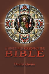 A Shortened Version of the Bible ebook by Daniel Gwira