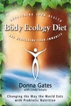 The Body Ecology Diet ebook by Donna Gates, Linda Schatz