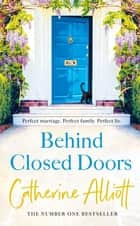 Behind Closed Doors - The compelling new novel from the bestselling author of A Cornish Summer ebook by Catherine Alliott