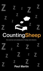 Counting Sheep - The Science and Pleasures of Sleep and Dreams ebook by Paul Martin
