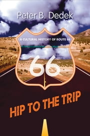 Hip to the Trip - A Cultural History of Route 66 ebook by Peter Dedek