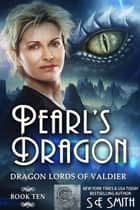 Pearl's Dragon - Dragon Lords of Valdier Book 10 ebook by S.E. Smith