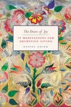 Doors of Joy: 19 Meditations for Authentic Living ebook by Daniel Odier
