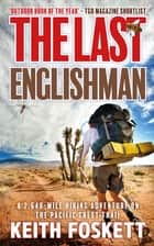 The Last Englishman - A 2,640-Mile Hiking Adventure on the Pacific Crest Trail ekitaplar by Keith Foskett