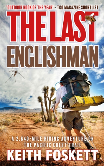 The Last Englishman - A 2,640-Mile Hiking Adventure on the Pacific Crest Trail ebook by Keith Foskett