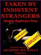 Taken By Insistent Strangers ebook by Naughty Daydreams Press