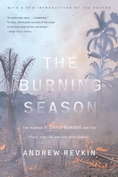 The Burning Season - The Murder of Chico Mendes and the Fight for the Amazon Rain Forest ebook by Andrew Revkin