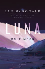 Luna: Wolf Moon - A Novel ebook by Ian McDonald