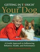 Getting in TTouch with Your Dog - A Gentle Approach to Influencing Behavior, Health, and Performance ebook by Linda Tellington-Jones