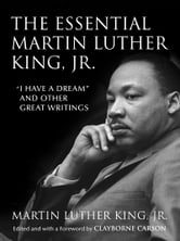 "The Essential Martin Luther King, Jr. - ""I Have a Dream"" and Other Great Writings ebook by Dr. Martin Luther King, Jr."