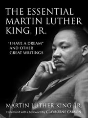 "The Essential Martin Luther King, Jr. - ""I Have a Dream"" and Other Great Writings ebook by Clayborne Carson,Dr. Martin Luther King, Jr."