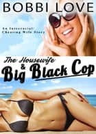 The Housewife and the Big Black Cop ebook by Bobbi Love