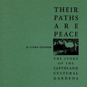 Their Paths Are Peace: The Story of Cleveland's Cultural Gardens ebook by Clara Lederer,Jared Bendis