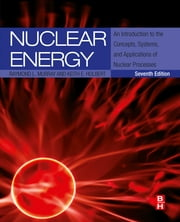 Nuclear Energy - An Introduction to the Concepts, Systems, and Applications of Nuclear Processes ebook by Raymond Murray,Keith E. Holbert