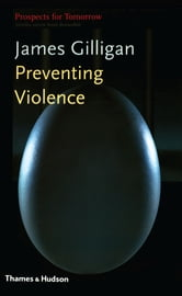 Preventing Violence (Prospects for Tomorrow) ebook by James Gilligan