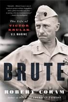 Brute - The Life of Victor Krulak, U.S. Marine ebook by Robert Coram