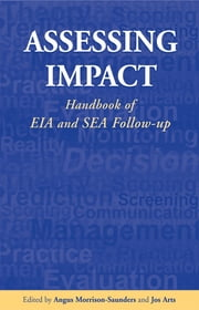 Assessing Impact - Handbook of EIA and SEA Follow-up ebook by Jos Arts,Angus Morrison-Saunders