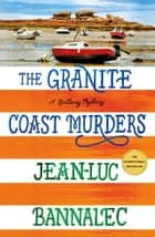The Granite Coast Murders - A Brittany Mystery ebook by Jean-Luc Bannalec