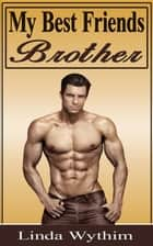 My Best Friend's Brother ebook by Linda Wythim