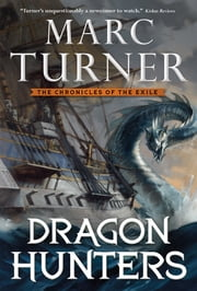 Dragon Hunters - The Chronicle of the Exile, Book Two ebook by Marc Turner