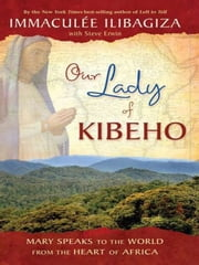 Our Lady of Kibeho ebook by Immaculee Ilibagiza