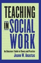 Teaching in Social Work ebook by Jeane W. Anastas