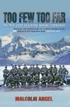 Too Few, Too Far - The True Story of A Royal Marine Commando ebook by George Thomsen as told by Malcolm Angel
