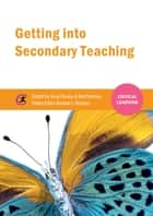Getting into Secondary Teaching ebook by Andrew J Hobson,Andy Davies,Melanie Norman