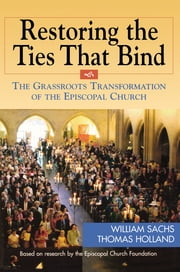 Restoring the Ties That Bind - The Grassroots Transformation of the Episcopal Church ebook by William Sachs