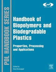 Handbook of Biopolymers and Biodegradable Plastics - Properties, Processing and Applications ebook by Sina Ebnesajjad