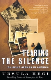 Tearing the Silence - On Being German in America ebook by Ursula Hegi