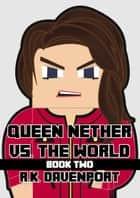 Queen Nether vs. The World: Book Two ebook by R.K. Davenport