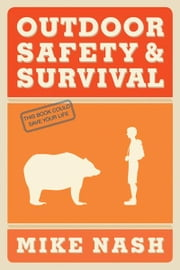 Outdoor Safety and Survival ebook by Mike Nash
