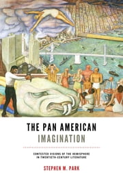 The Pan American Imagination - Contested Visions of the Hemisphere in Twentieth-Century Literature ebook by Stephen M. Park