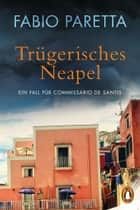 Trügerisches Neapel - Ein Fall für Commissario De Santis (2) ebook by Fabio Paretta