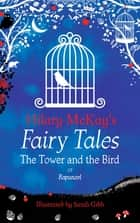 The Tower and the Bird - A Rapunzel Retelling by Hilary McKay ebook by Hilary McKay, Sarah Gibb