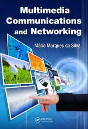 Multimedia Communications and Networking ebook by da Silva, Mario Marques