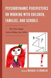 Psychodynamic Perspectives on Working with Children, Families, and Schools ebook by Kobo.Web.Store.Products.Fields.ContributorFieldViewModel