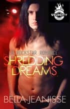 Shredding Dreams: Velocity Book 2 ebook by Bella Jeanisse